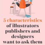 5 characteristics of illustrators that publishers and designers want to ask them to work with